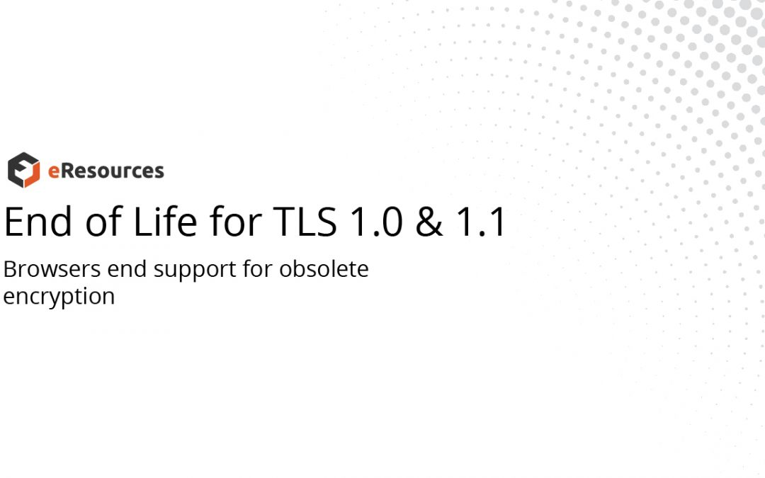 End of Life for TLS 1.0 and 1.1